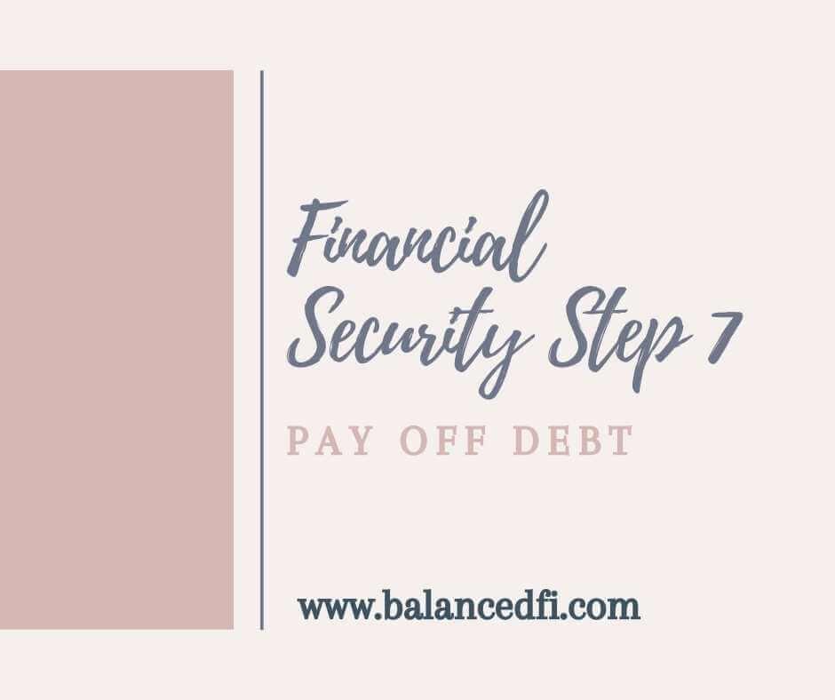 Financial Security Step 7: pay off debt - Balanced FI