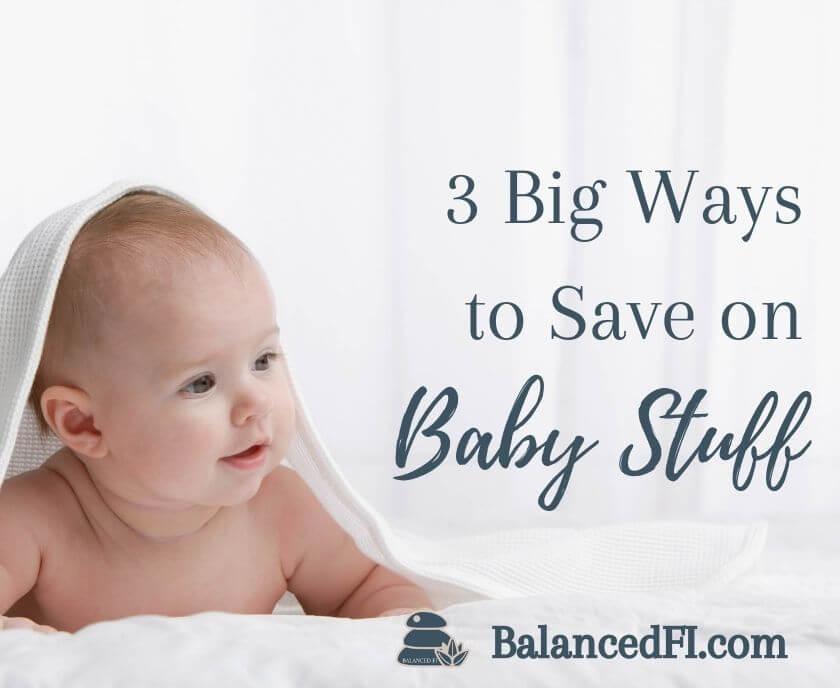 3 big ways to save on baby stuff